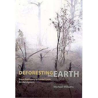 Deforesting the Earth - From Prehistory to Global Crisis An Abridgment