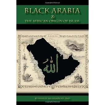 Black Arabia & the African Origin of Islam by Wesley Muhammad - 9