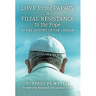 Love for the Papacy and Filial Resistance to the Pope in the History