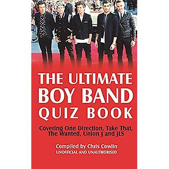 The Ultimate Boy Band Quiz Book by Chris Cowlin - 9781910295656 Book