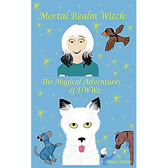 Mortal Realm Witch - The Magical Adventures of Dww2 by Jennifer Priest