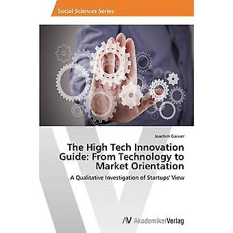 The High Tech Innovation Guide - From Technology to Market Orientation