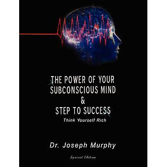 The Power of Your Subconscious Mind & Steps to Success - Think You