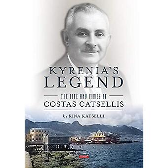 Kyrenia's Legend - The Life and Times of Costas Catsellis by Rina Kats