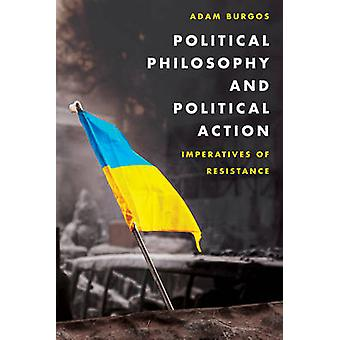 Political Philosophy and Political Action Imperatives of Resistance