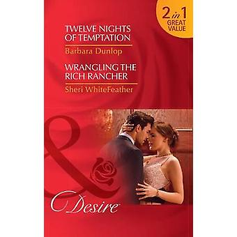 Twelve Nights Of Temptation Twelve Nights of Temptation Whiskey Bay Brides Book 2  Wrangling the Rich Rancher Sons of Country Book 1