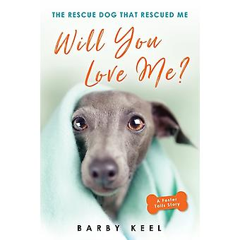 Will You Love Me  The Rescue Dog That Rescued Me by Barby Keel