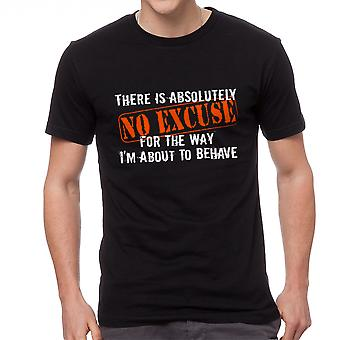 There Is Absolutely No Excuse For How I Behave Graphic Men's Black T-shirt