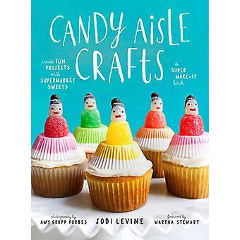 Candy Aisle Crafts - Create Fun Projects With Supermarket Sweets by Jo