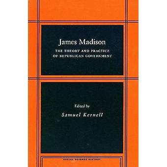 James Madison - Theorie und Praxis der republikanischen Regierung von Sa