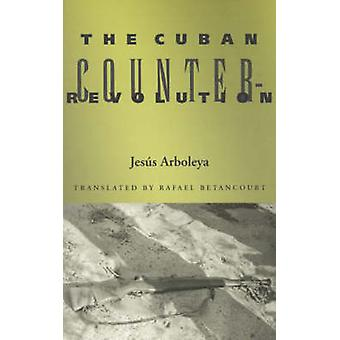 Die kubanische Konterrevolution von Jesus Arboleya - Rafael Betancourt - 9