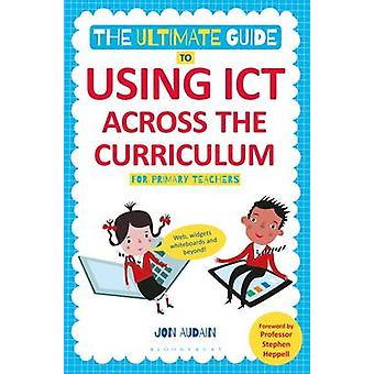 The Ultimate Guide to Using TIC Across the Curriculum (pour Te primaire