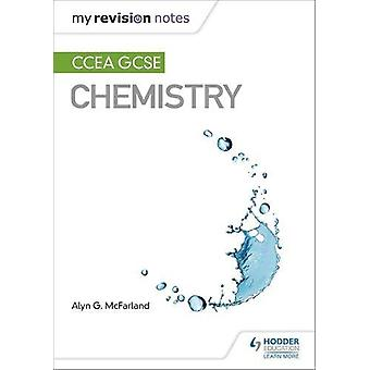 My Revision Notes - CCEA GCSE Chemistry by Alyn G. McFarland - 9781510