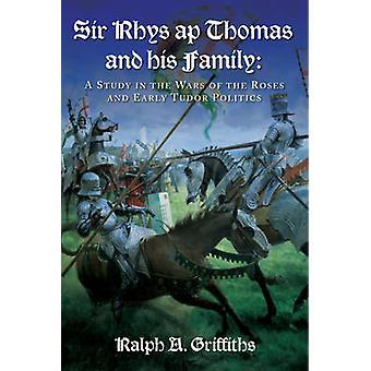 Señor Rhys Ap Thomas y su familia - un estudio en las guerras de las rosas una