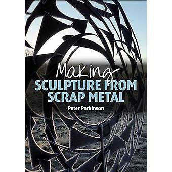 Fare scultura da rottami metallici da Peter Parkinson - 9781785000218