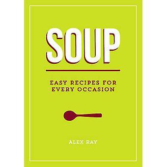 Suppe - einfache Rezepte für jeden Anlass von Alex Ray - 9781849538138 Buch