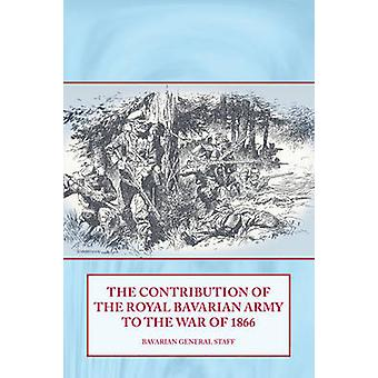 The Contribution of the Royal Bavarian Army to the War of 1866 by Bav