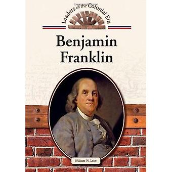 Benjamin Franklin by William W Lace - 9781604137378 Book