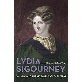 Lydia Sigourney - Critical Essays and Cultural Views by Lydia Sigourne