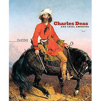 Charles Deas et l'Amérique des années 1840 (série de Charles M. Russell Center sur l'Art et de photographie de l'Ouest américain)