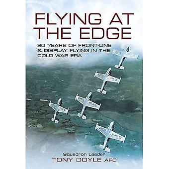 Flying at the Edge: 20 Years of Front-Line and Display Flying in the Cold War Era. Tony Doyle
