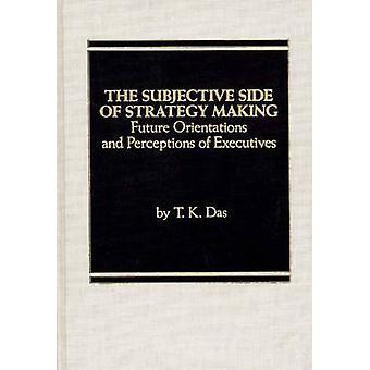El lado subjetivo de la estrategia de hacer futuras orientaciones y percepciones de los ejecutivos de Das y T. K.