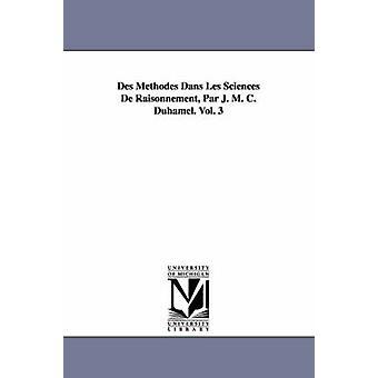 Des Methodes Dans Les Sciences de Raisonnement Par J. M. C. Duhamel. Vol. 3 von Duhamel & Jean Marie Constante