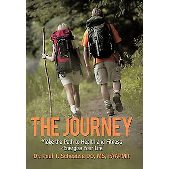 The Journey Take the Path to Health and Fitness by Scheatzle & Paul T.