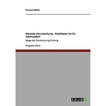 Mentale Verursachung. Positionen im 21. JahrhundertWege der Entscheidungsfindung by Mller & Susanne