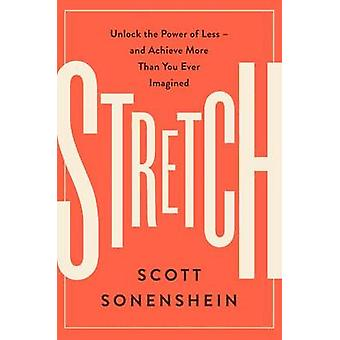 Stretch - Unlock the Power of Less -and Achieve More Than You Ever Ima