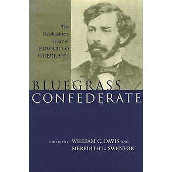 Bluegrass Confederate - The Headquarters Diary of Edward O. Guerrant (