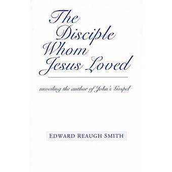 The Disciple Whom Jesus Loved - Unveiling the Author of John's Gospel