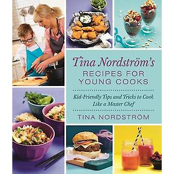 Tina Nordstrom's Recipes for Young Cooks - Kid-Friendly Tips and Trick