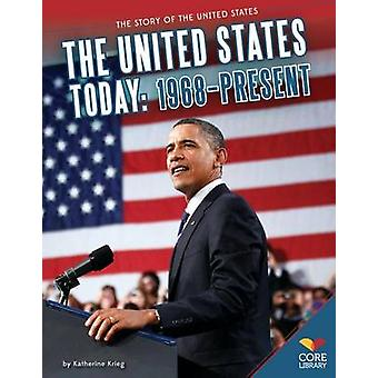 The United States Today - 1968-Present by Katherine Krieg - 9781624031