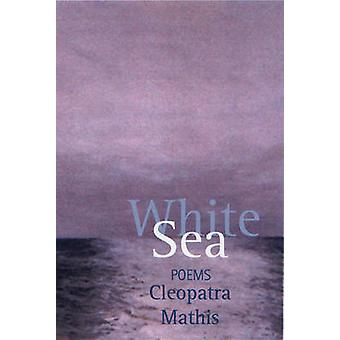 White Sea by Cleopatra Mathis - 9781932511161 Book