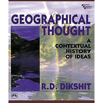 Geographical Thought - A Contextual History of Ideas by R. D. Dikshit