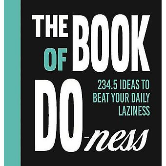 The Book of Do-Ness - 234.5 Ideas to Beat Your Daily Laziness by Sarah