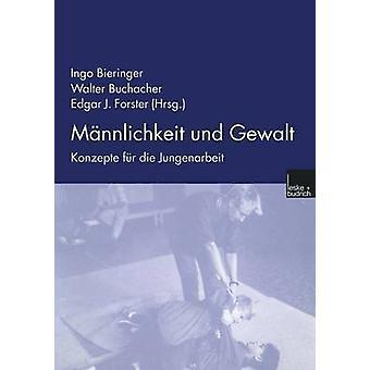 Mnnlichkeit und Gewalt  Konzepte fr die Jungenarbeit by Bieringer & Ingo