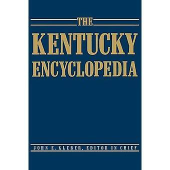 The Kentucky Encyclopedia by Kleber & John E.