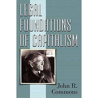 Legal Foundations of Capitalism by Commons & John Rogers