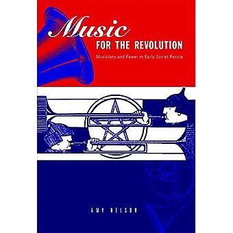 Music for the Revolution: Musicians and Power in Early Soviet Russia