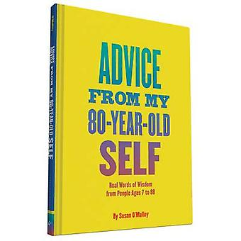 Advice from My 80 Year Old Self  Real Words of Wisdom from People Ages 7 to 88 by By artist Susan O Malley