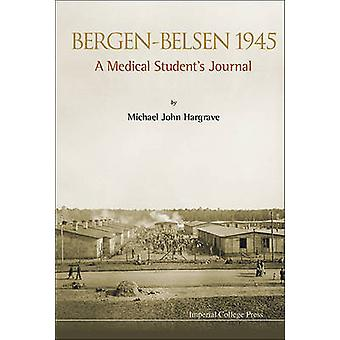 BergenBelsen 1945 A Medical Students Journal by Hargrave & Michael John