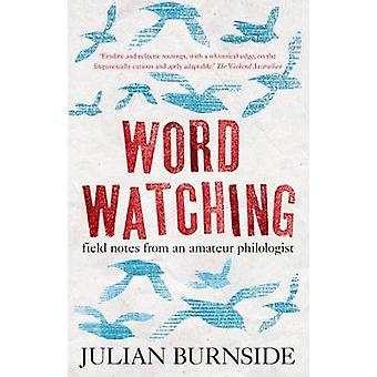 Wordwatching  field notes from an amateur philologist by Julian Burnside
