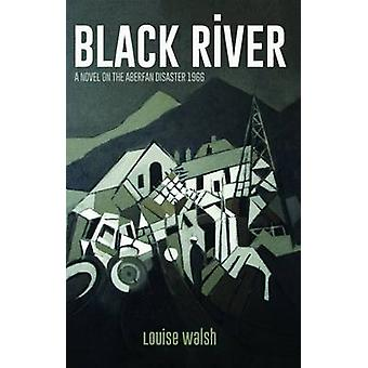 Black River - A Novel on the Aberfan Disaster 1966 by Louise Walsh -