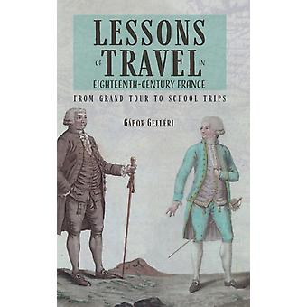 Lessons of Travel in EighteenthCentury France From Grand Tour to School Trips by Gelleri & Gabor