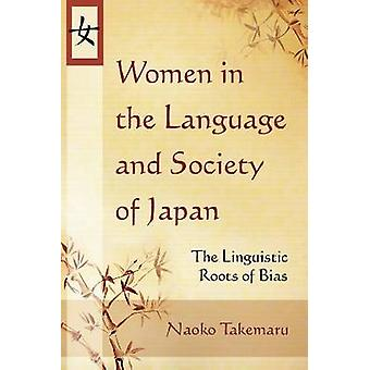Women in the Language and Society of Japan The Linguistic Roots of Bias by Takemaru & Naoko