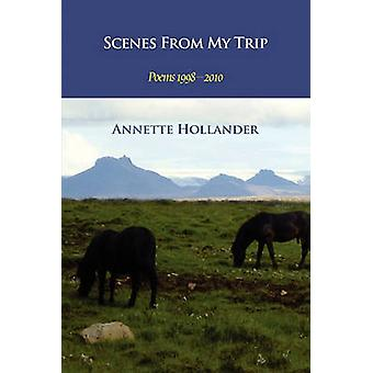 Scenes from My Trip Poems 19982010 by Hollander & Annette