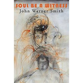 SOUL BE A WITNESS by Smith & John Warner