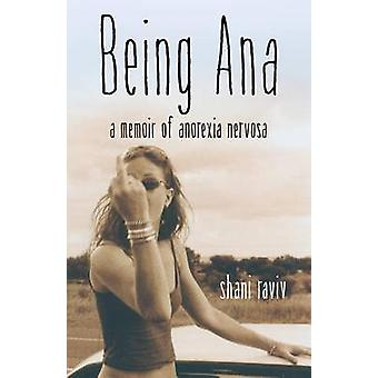 Being Ana - A Memoir of Anorexia Nervosa by Shani Raviv - 978163152139